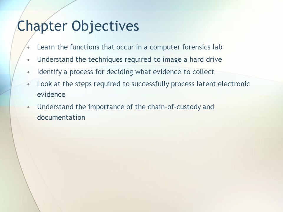 Chapter Objectives Learn the functions that occur in a computer forensics lab. Understand the techniques required to image a hard drive.