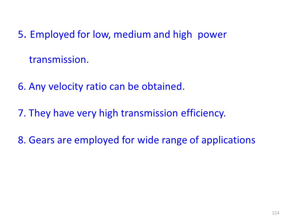 5. Employed for low, medium and high power transmission.