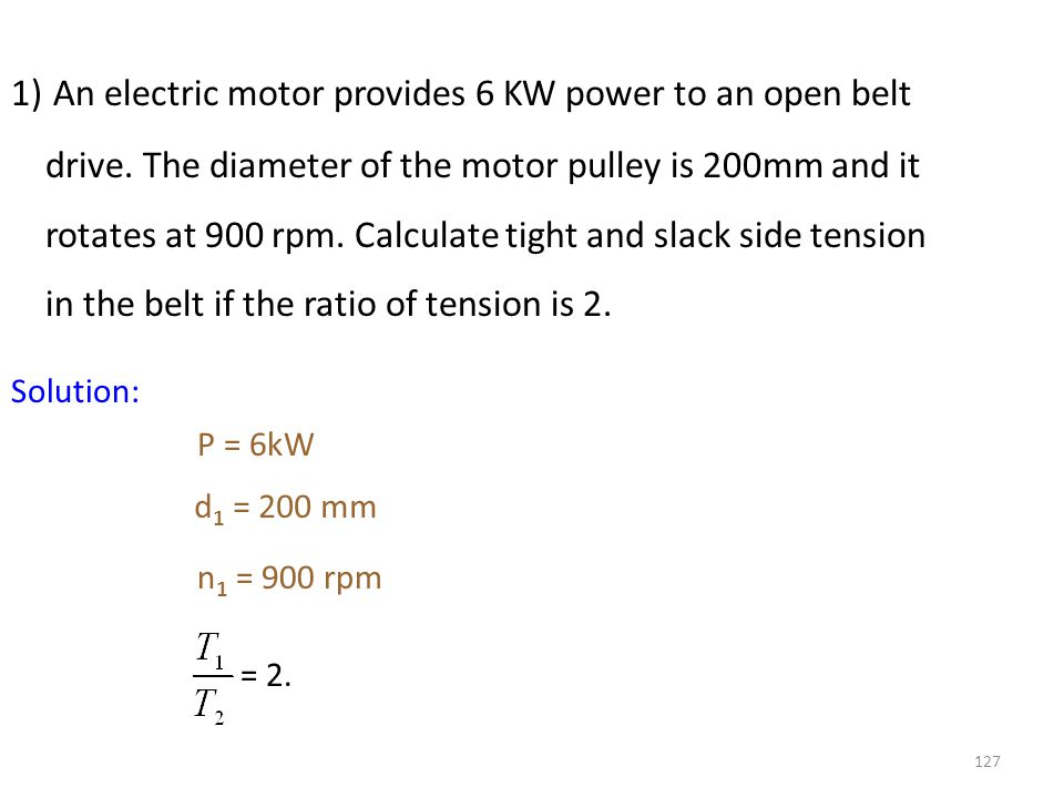 1) An electric motor provides 6 KW power to an open belt