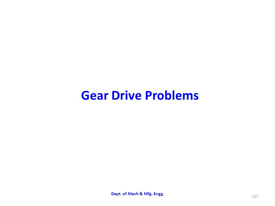 Gear Drive Problems Dept. of Mech & Mfg. Engg.