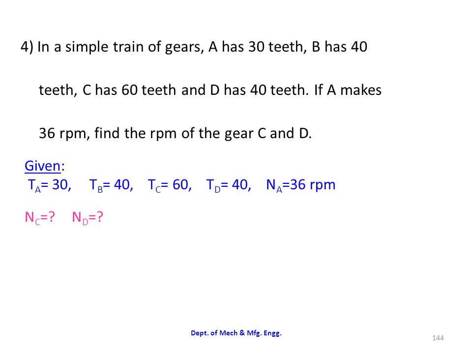 4) In a simple train of gears, A has 30 teeth, B has 40