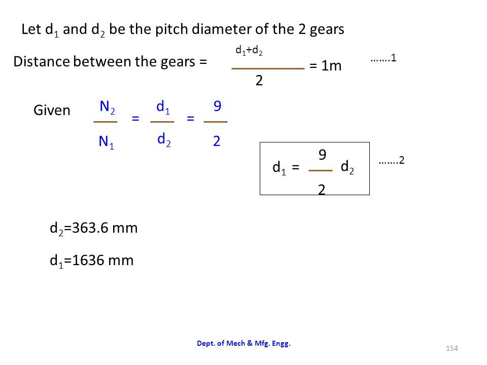 Let d1 and d2 be the pitch diameter of the 2 gears