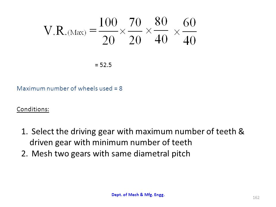 Select the driving gear with maximum number of teeth &