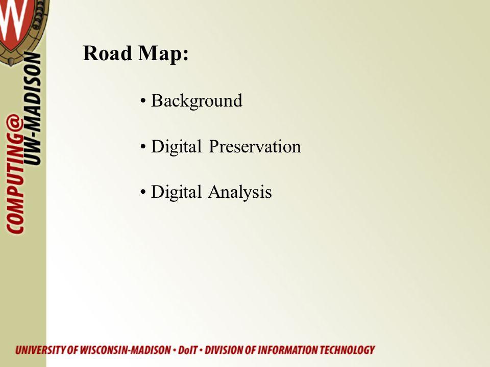 Road Map: Background Digital Preservation Digital Analysis