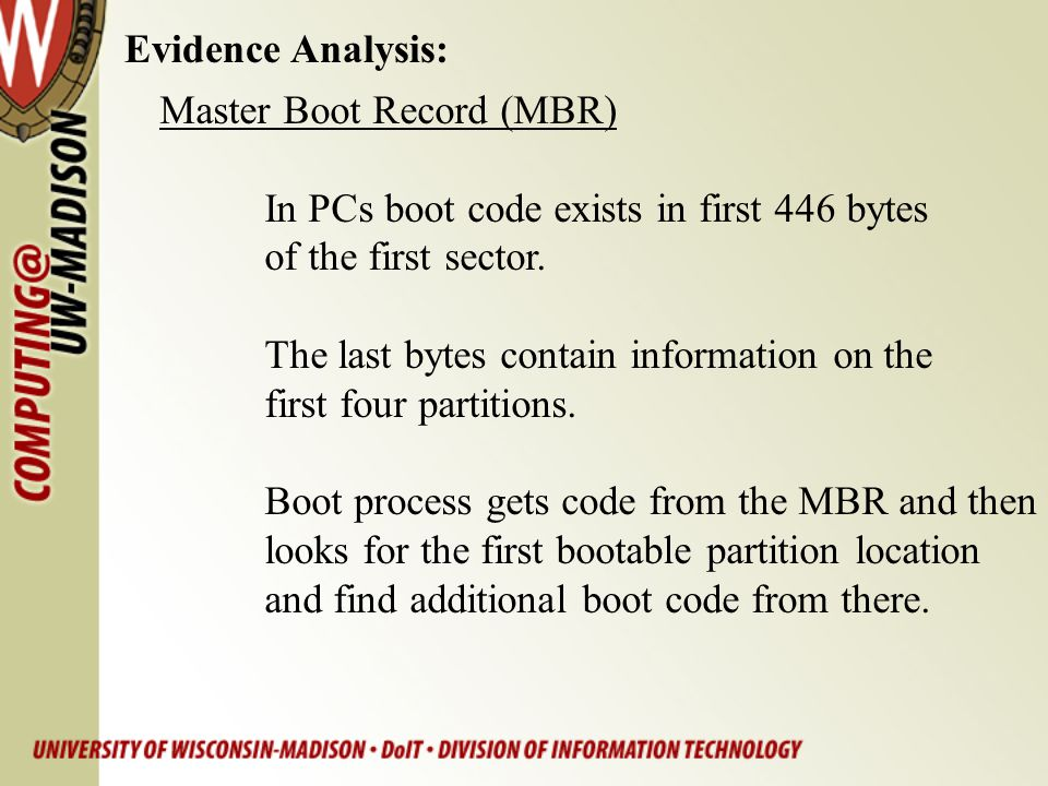 Evidence Analysis: Master Boot Record (MBR) In PCs boot code exists in first 446 bytes. of the first sector.