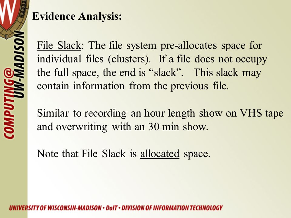 Evidence Analysis: File Slack: The file system pre-allocates space for.