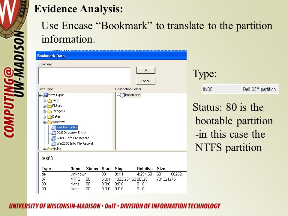 Evidence Analysis: Use Encase Bookmark to translate to the partition. information. Type: Status: 80 is the.