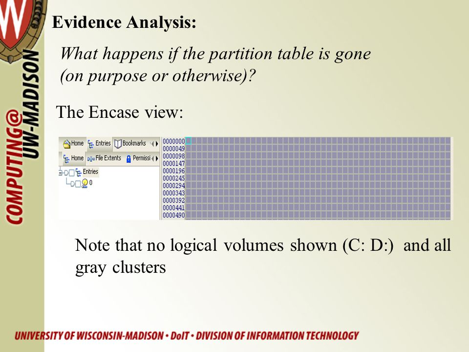 Evidence Analysis: What happens if the partition table is gone. (on purpose or otherwise) The Encase view: