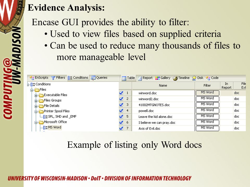 Evidence Analysis: Encase GUI provides the ability to filter: Used to view files based on supplied criteria.