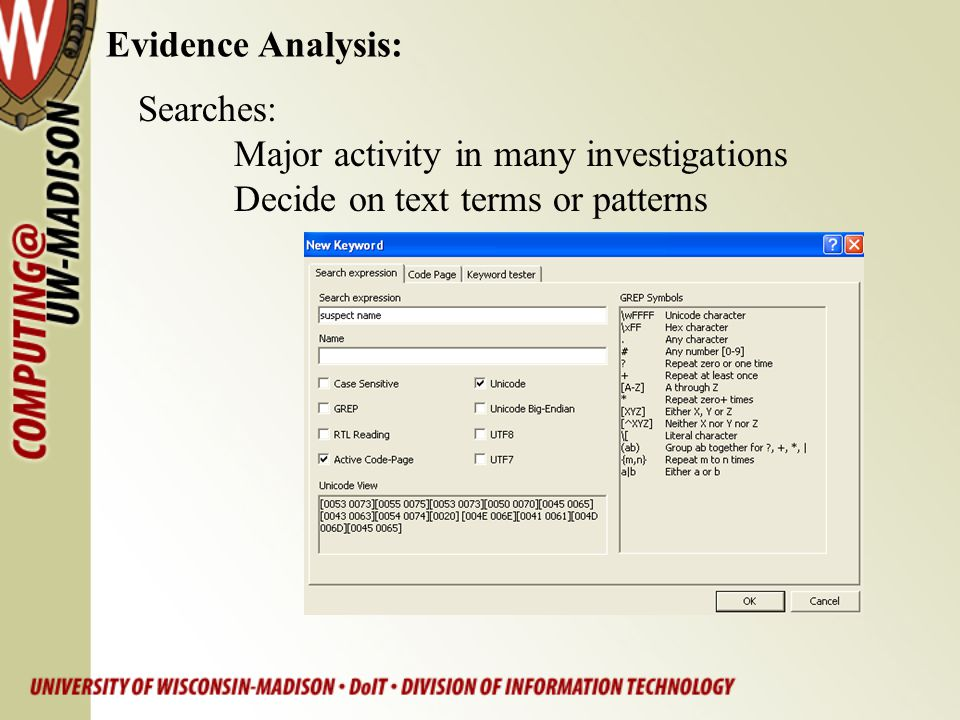 Evidence Analysis: Searches: Major activity in many investigations Decide on text terms or patterns