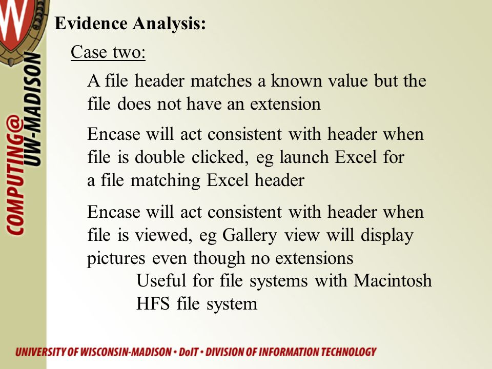 Evidence Analysis: Case two: A file header matches a known value but the. file does not have an extension.