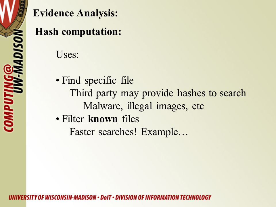 Evidence Analysis: Hash computation: Uses: Find specific file. Third party may provide hashes to search.