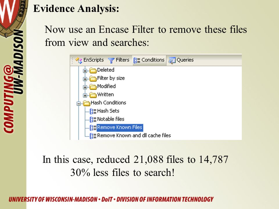Evidence Analysis: Now use an Encase Filter to remove these files from view and searches: In this case, reduced 21,088 files to 14,787.