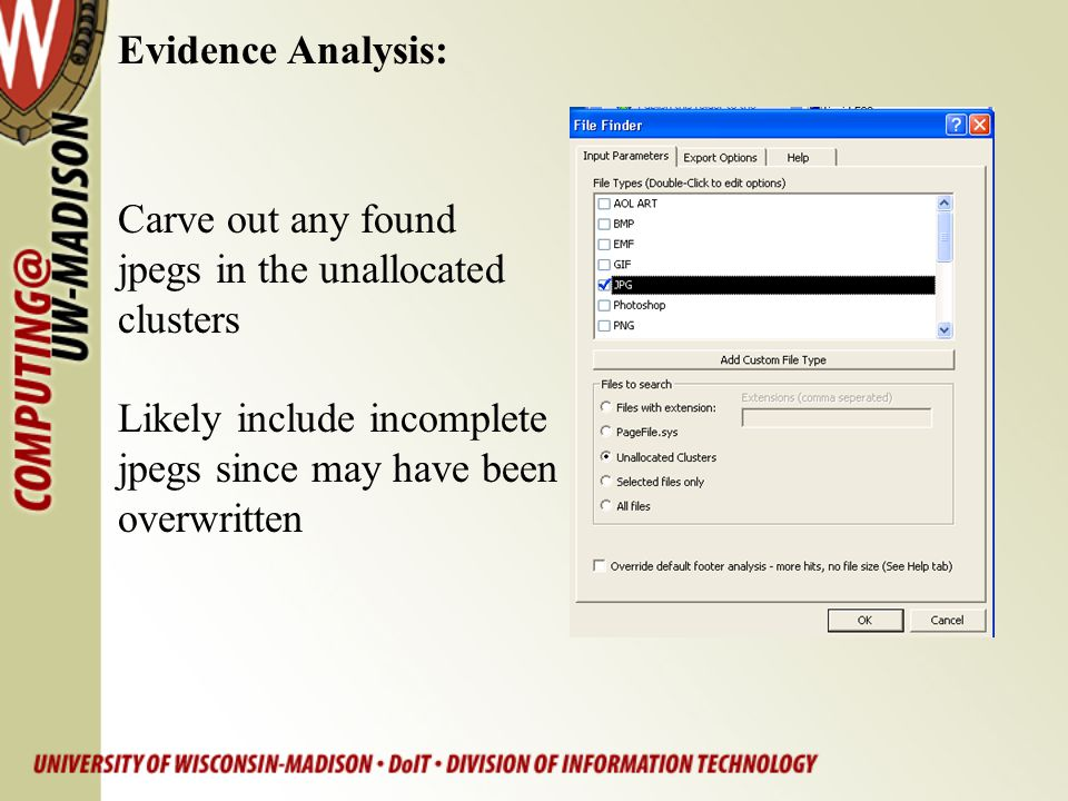 Evidence Analysis: Carve out any found. jpegs in the unallocated. clusters. Likely include incomplete.