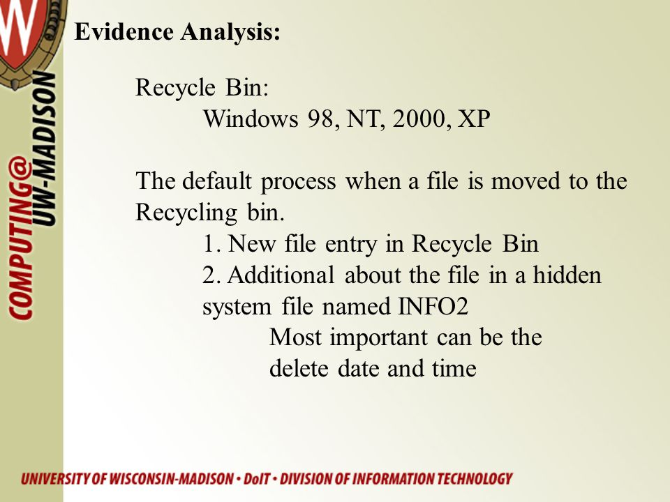 Evidence Analysis: Recycle Bin: Windows 98, NT, 2000, XP. The default process when a file is moved to the.