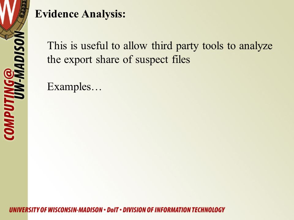 Evidence Analysis: This is useful to allow third party tools to analyze. the export share of suspect files.