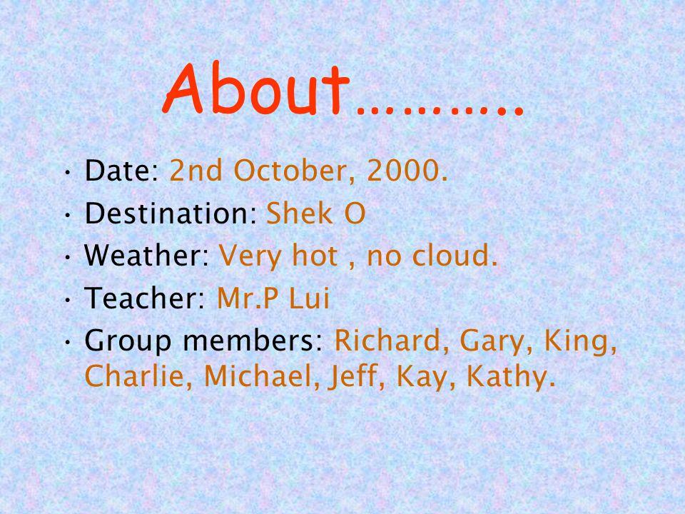 About……….. Date: 2nd October, 2000. Destination: Shek O