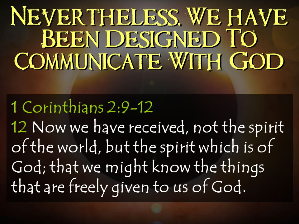 Nevertheless, We have Been Designed To Communicate With God