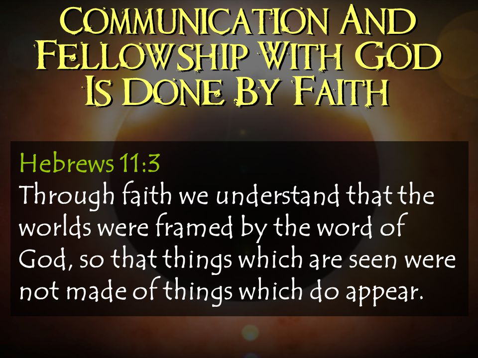 Communication And Fellowship With God Is Done By Faith