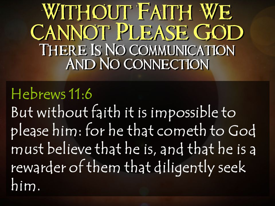 Without Faith We Cannot Please God There Is No Communication And No Connection