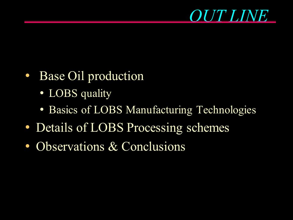 OUT LINE Base Oil production Details of LOBS Processing schemes