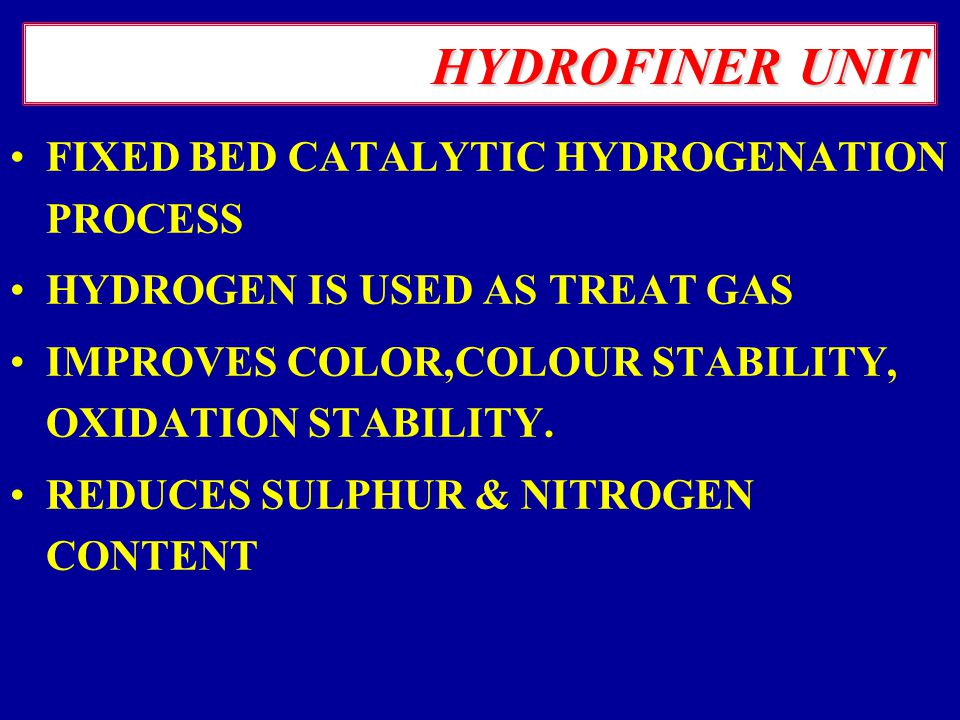 HYDROFINER UNIT FIXED BED CATALYTIC HYDROGENATION PROCESS