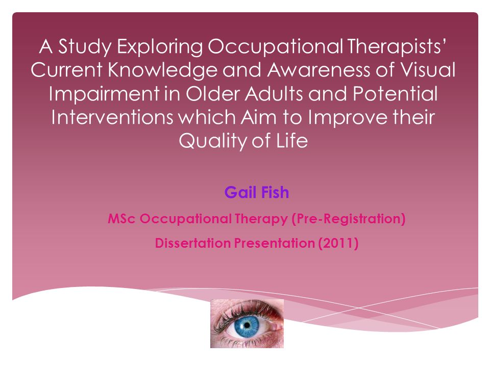 A Study Exploring Occupational Therapists' Current Knowledge and Awareness of Visual Impairment in Older Adults and Potential Interventions which Aim to Improve their Quality of Life