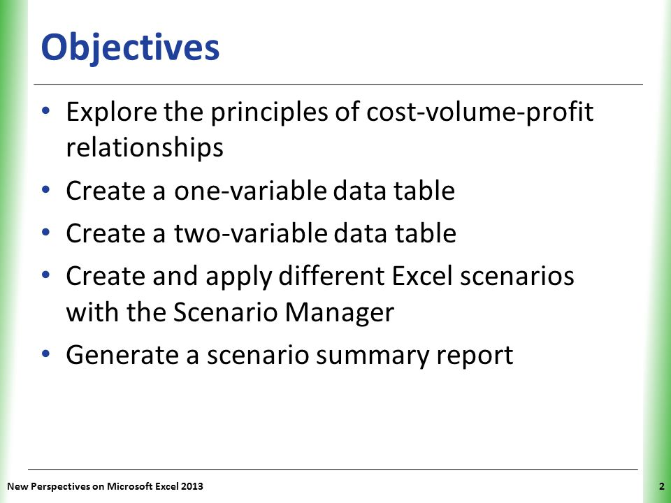 Objectives Explore the principles of cost-volume-profit relationships