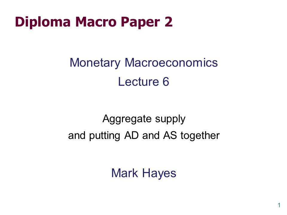 Diploma Macro Paper 2 Monetary Macroeconomics Lecture 6 Mark Hayes