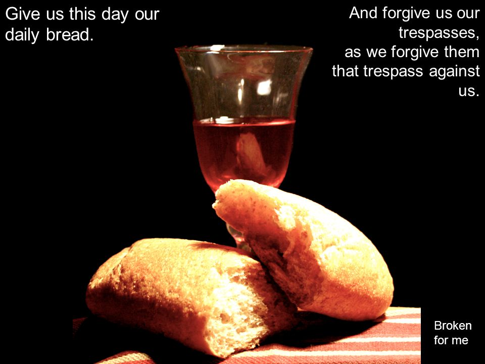 Give us this day our daily bread.