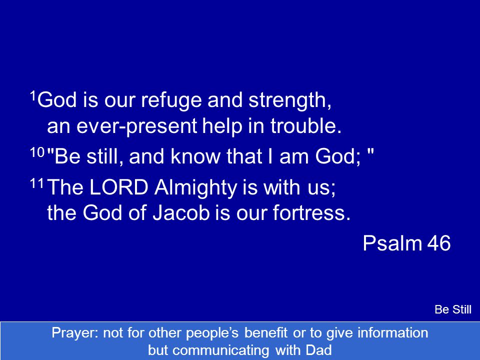 1God is our refuge and strength, an ever-present help in trouble.