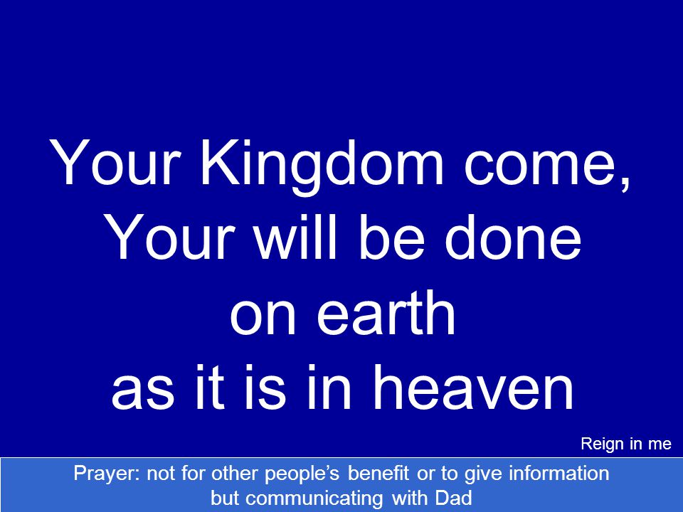 Your Kingdom come, Your will be done on earth as it is in heaven