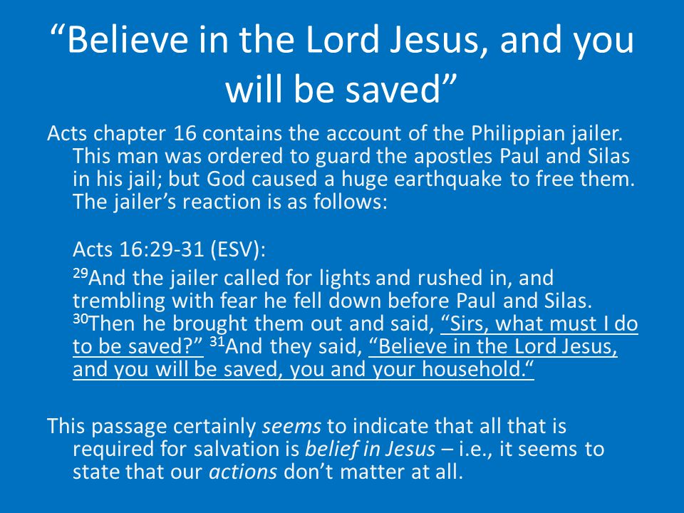 Believe in the Lord Jesus, and you will be saved