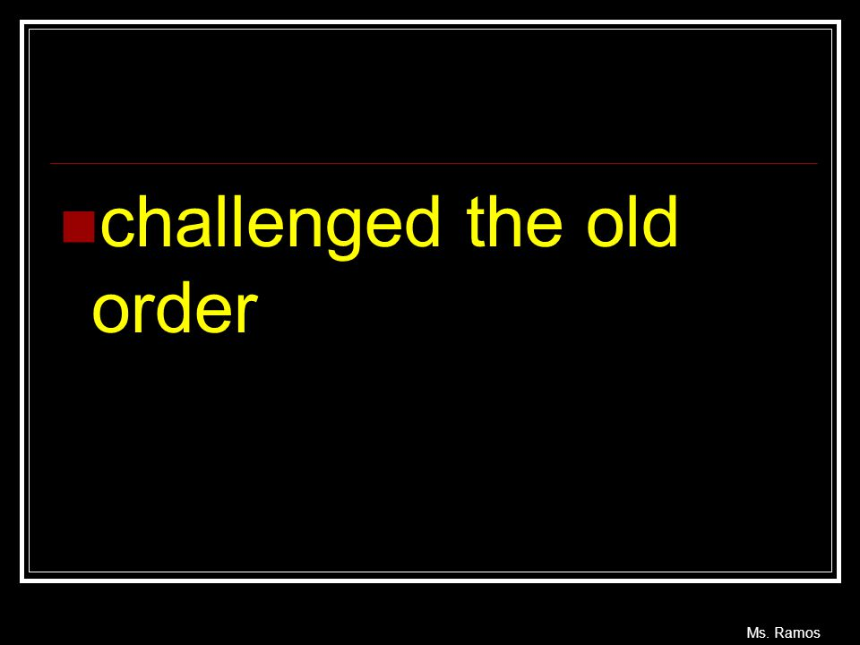 challenged the old order