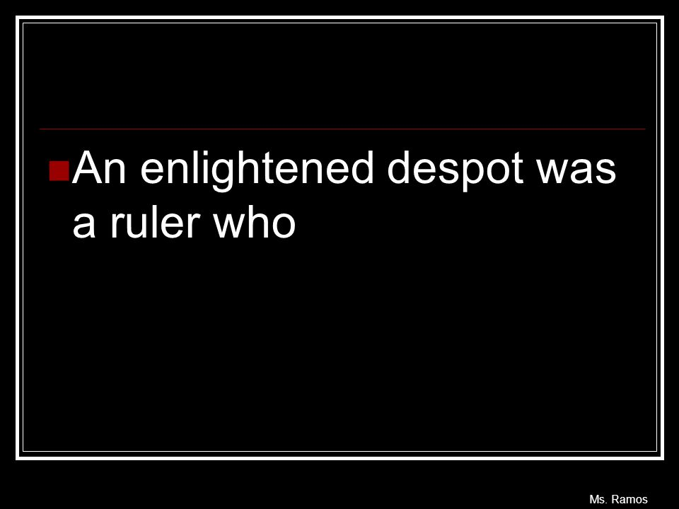 An enlightened despot was a ruler who