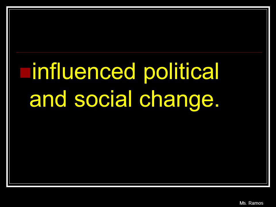 influenced political and social change.