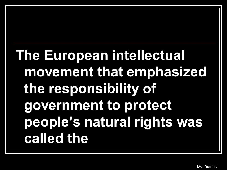 The European intellectual movement that emphasized the responsibility of government to protect people's natural rights was called the