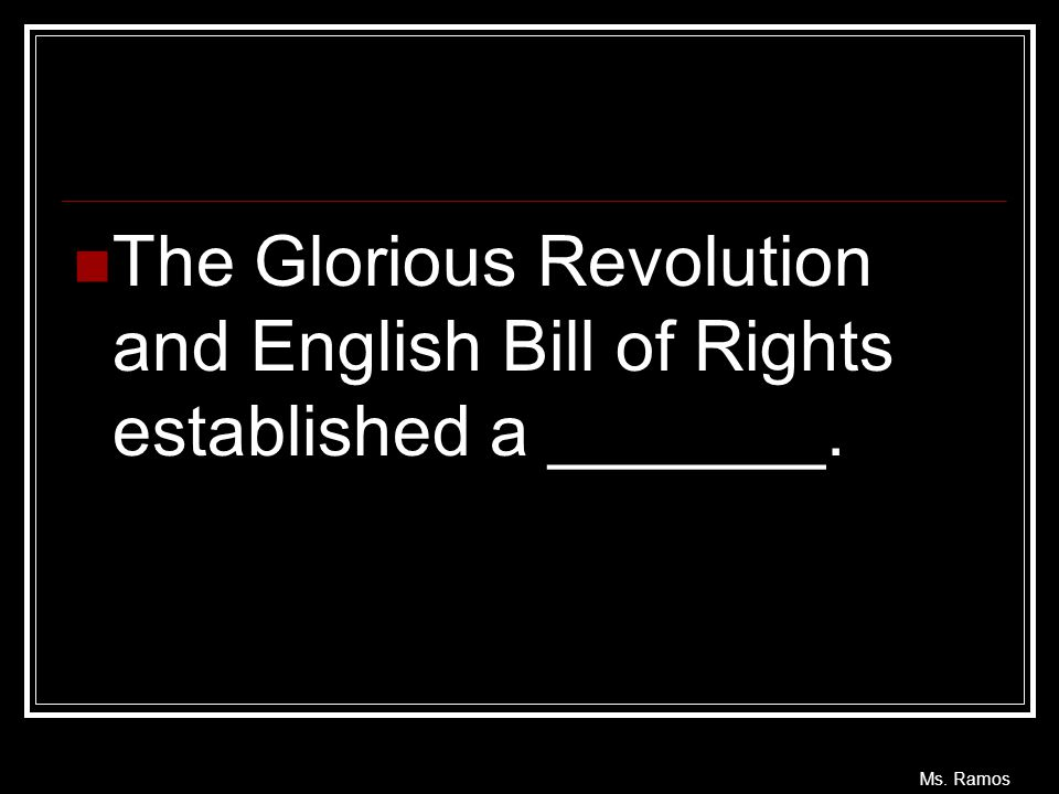 The Glorious Revolution and English Bill of Rights established a _______.