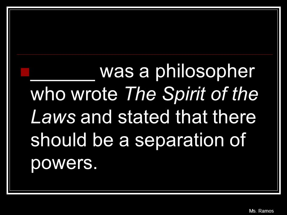 ______ was a philosopher who wrote The Spirit of the Laws and stated that there should be a separation of powers.