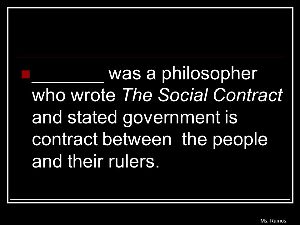 _______ was a philosopher who wrote The Social Contract and stated government is contract between the people and their rulers.