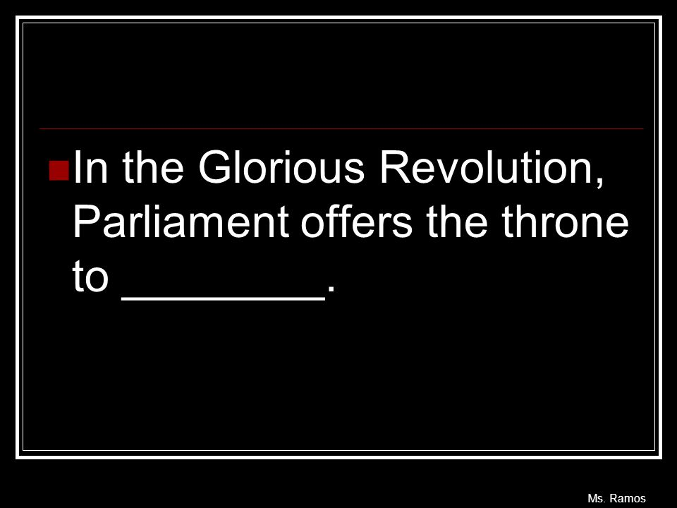 In the Glorious Revolution, Parliament offers the throne to ________.