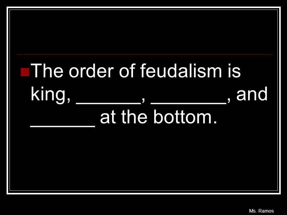 The order of feudalism is king, ______, _______, and ______ at the bottom.