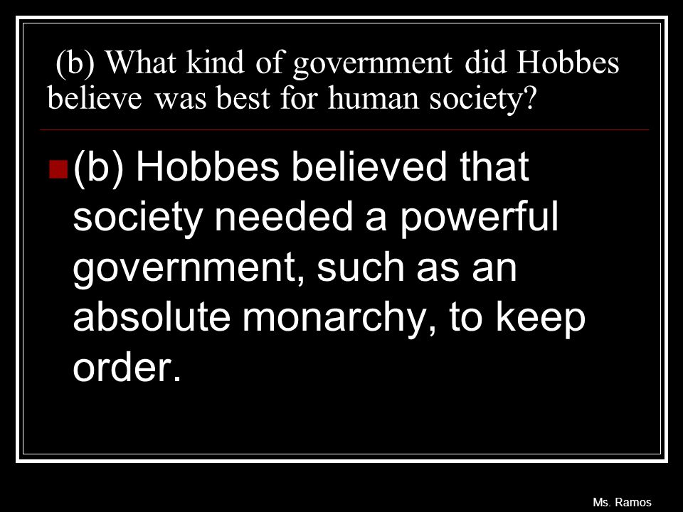 (b) What kind of government did Hobbes believe was best for human society