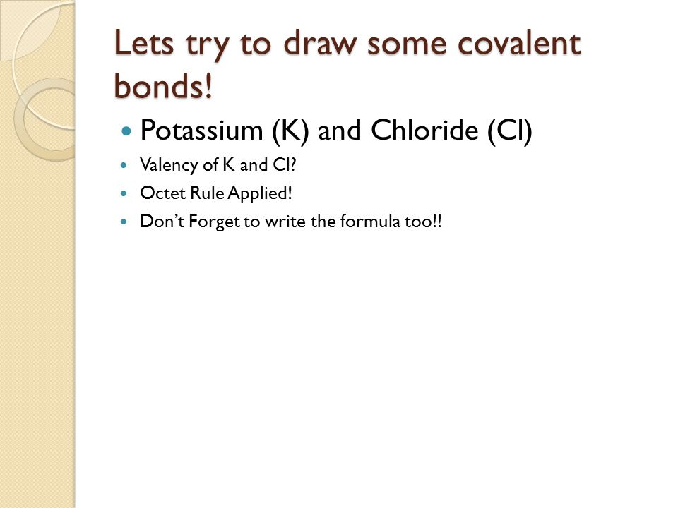 Lets try to draw some covalent bonds!