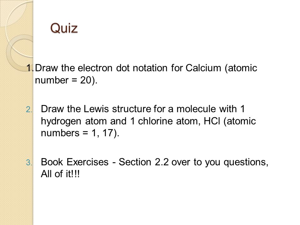 Quiz 1. Draw the electron dot notation for Calcium (atomic number = 20).