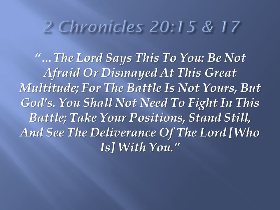 2 Chronicles 20:15 & 17