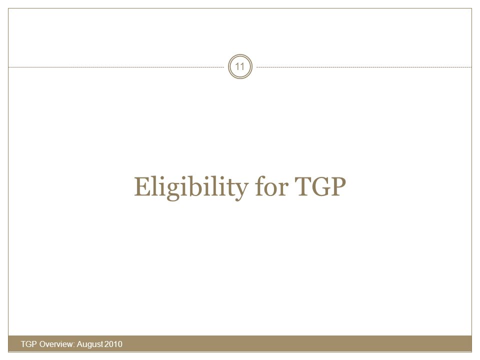 Eligibility for TGP TGP Overview: August 2010