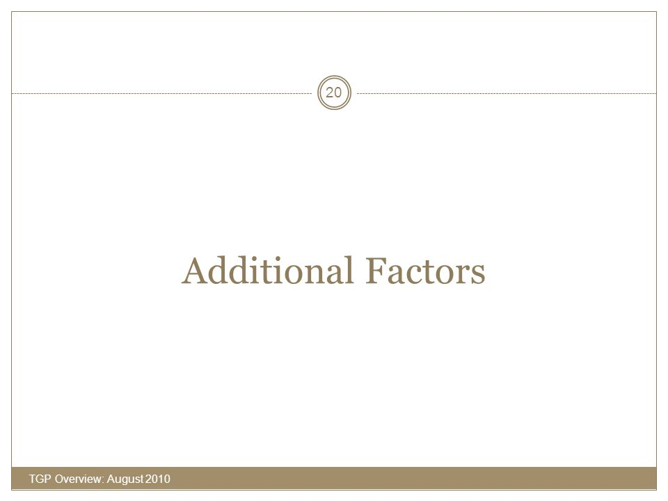 Additional Factors TGP Overview: August 2010