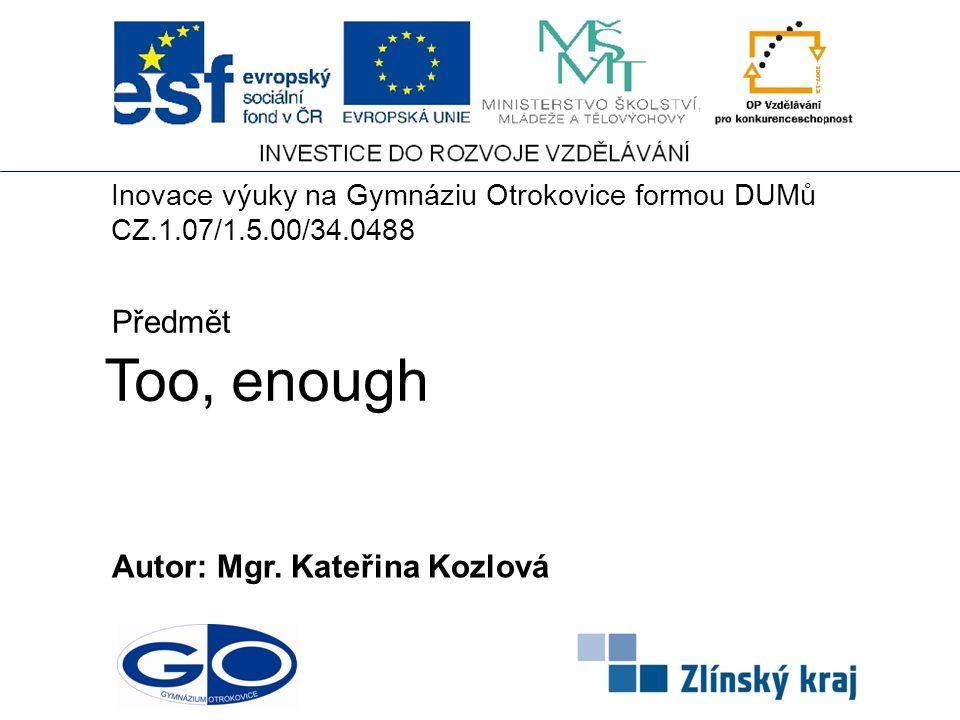 Too, enough Předmět Autor: Mgr. Kateřina Kozlová