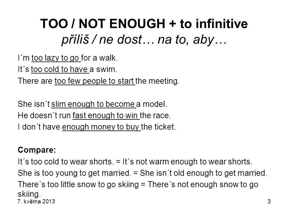 TOO / NOT ENOUGH + to infinitive příliš / ne dost… na to, aby…